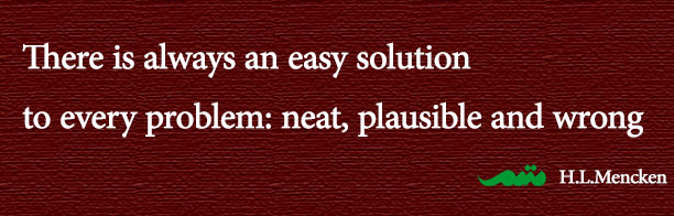 Mencken: There is always an easy solution for every problem, neat, plausible and wrong