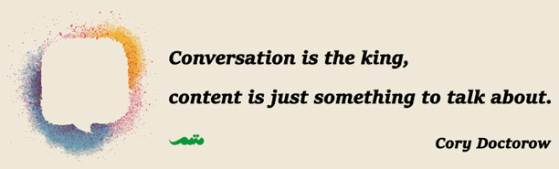 Conversation is the king, content is just something to talk about.