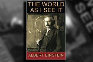 کتاب دنیایی که من می بینم - نوشته آلبرت اینشتین دیدگاه های او درباره هستی و جهان را توضیح می دهد و بیان میکند